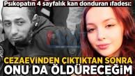KAFASINA KOYDUĞU KADINI ÇIKARSA TEKRAR ÖLDÜRECEKMİŞ