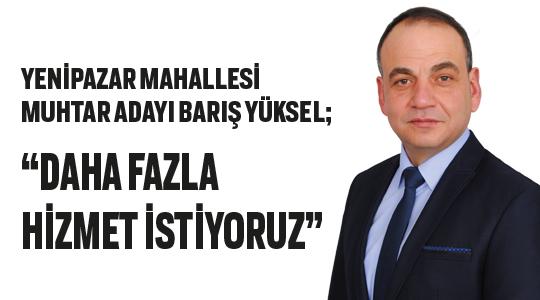 """""""DAHA FAZLA HİZMET İSTİYORUZ"""""""